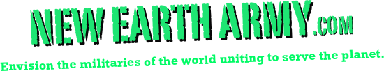 NEW EARTH ARMY.com Envision the militaries of the world uniting to serve the planet.